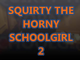 Squirty The Horny Schoolgirl 2