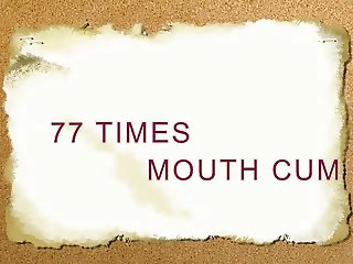 77 times mouth cum